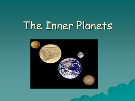 The Inner Planets. The Inner Planets are:  Small: Compared to the Outer Planets  Rocky: Rocky surface – thin atmosphere  Dense: Heavy for their size.