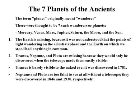 "The 7 Planets of the Ancients The term planet originally meant wanderer"" There were thought to be 7 such wanderers or planets: - Mercury, Venus, Mars,"