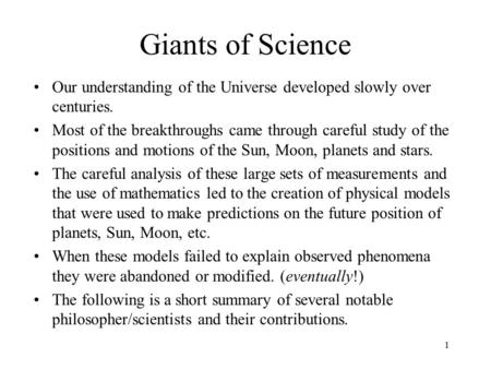 1 Giants of Science Our understanding of the Universe developed slowly over centuries. Most of the breakthroughs came through careful study of the positions.