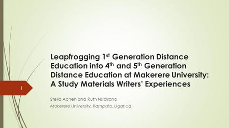 Leapfrogging 1 st Generation Distance Education into 4 th and 5 th Generation Distance Education at Makerere University: A Study Materials Writers' Experiences.