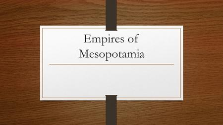 Empires of Mesopotamia. Early Empires Akkad Sumer was not united and therefore was vulnerable to attacks from large armies The Akkadians eventually under.