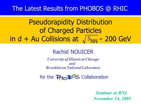 Rachid Nouicer1 University of Illinois at Chicago and Brookhaven National Laboratory for the Collaboration Seminar at BNL November 14, 2003 The Latest.
