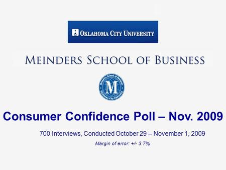 700 Interviews, Conducted October 29 – November 1, 2009 Margin of error: +/- 3.7% Consumer Confidence Poll – Nov. 2009.