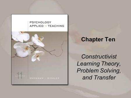 Chapter Ten Constructivist Learning Theory, Problem Solving, and Transfer.