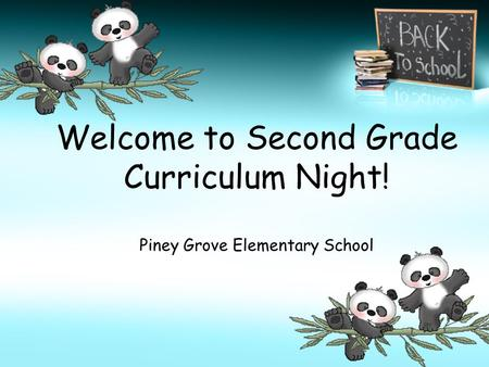 Welcome to Second Grade Curriculum Night! Piney Grove Elementary School.