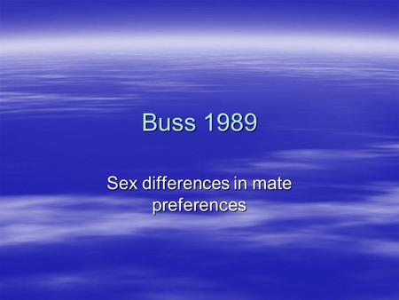 Buss 1989 Sex differences in mate preferences. Objectives Lesson 1  To understand the context, aims and procedures of Buss's evolutionary study  To.