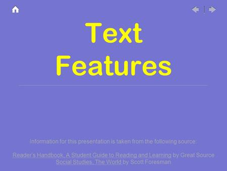 Text Features Information for this presentation is taken from the following source: Reader's Handbook, A Student Guide to Reading and Learning by Great.