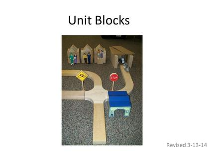 Unit Blocks Revised 3-13-14. 243 - Block Play Promotes Development Negotiate, exchange & respect ideas... Strength, hand-eye coordination... Logical.