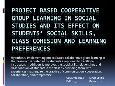 Hypothesis: implementing project based collaborative group learning in the classroom is preferred by students as opposed to traditional instruction. In.