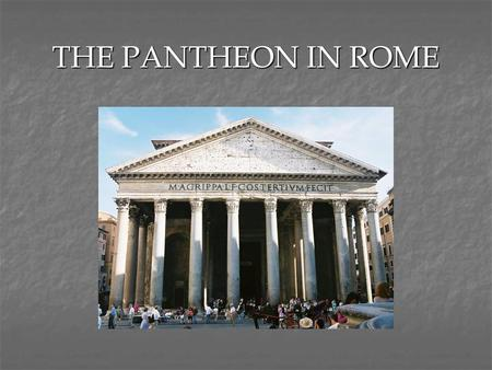 THE PANTHEON IN ROME. Introduction What similarities can you see to other temples studied? What differences can you see?