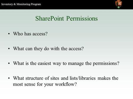 Inventory & Monitoring Program SharePoint Permissions Who has access? What can they do with the access? What is the easiest way to manage the permissions?
