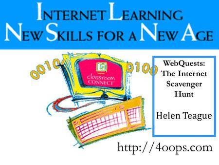 WebQuests: The Internet Scavenger Hunt Helen Teague