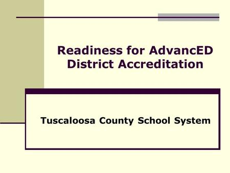 Readiness for AdvancED District Accreditation Tuscaloosa County School System.