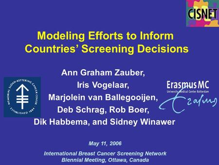 Modeling Efforts to Inform Countries' Screening Decisions Ann Graham Zauber, Iris Vogelaar, Marjolein van Ballegooijen, Deb Schrag, Rob Boer, Dik Habbema,