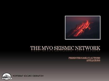 Outline Stations design Digital telemetry The MVO seismic network SCREAM! +Earthworm SEISAN Data acquisition and processing at MVO Automatic QC procedures.