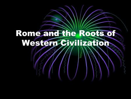 Rome and the Roots of Western Civilization. The Legacy of the Greco- Roman Civilization Educated Romans learned the Greek language The mixing of Roman,