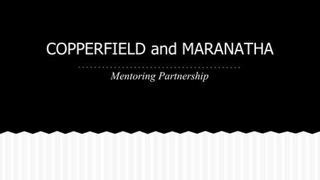 COPPERFIELD and MARANATHA Mentoring Partnership. At Copperfield Elementary, authentic relationships and high expectations foster a love of learning among.