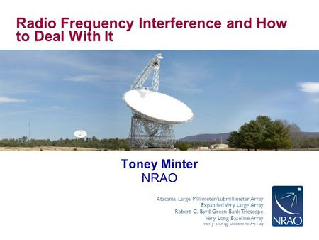 Atacama Large Millimeter/submillimeter Array Expanded Very Large Array Robert C. Byrd Green Bank Telescope Very Long Baseline Array Radio Frequency Interference.