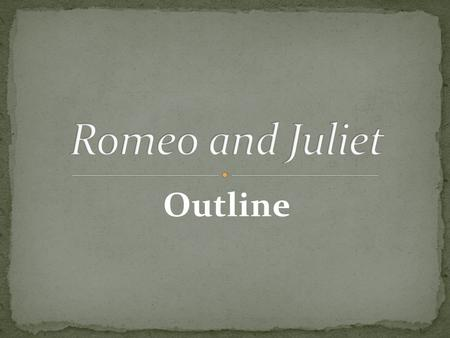 Romeo and Juliet Outline.
