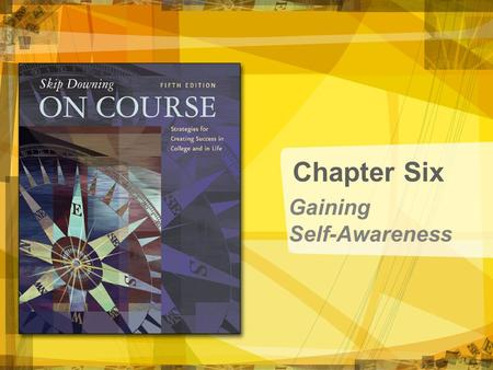 Gaining Self-Awareness Chapter Six. Copyright © Houghton Mifflin Company. All rights reserved. 6 | 2 Gaining Self-Awareness.