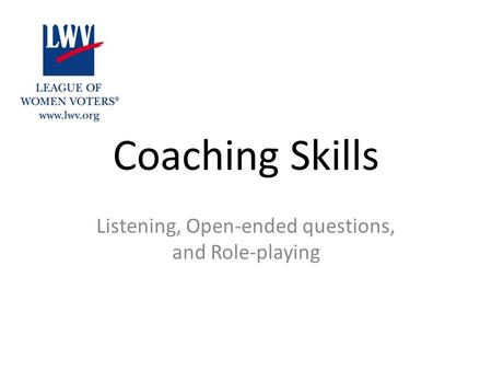 Coaching Skills Listening, Open-ended questions, and Role-playing.