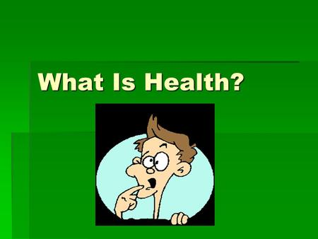 What Is Health?.