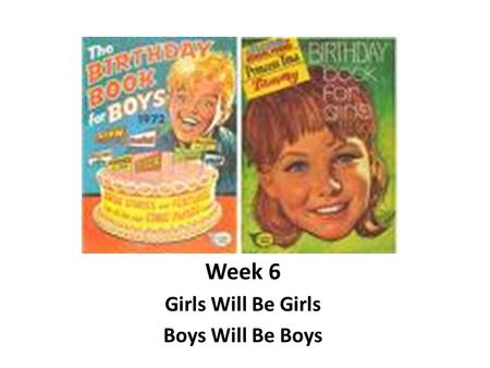 "Week 6 Girls Will Be Girls Boys Will Be Boys. What is ""reading for pleasure?"""