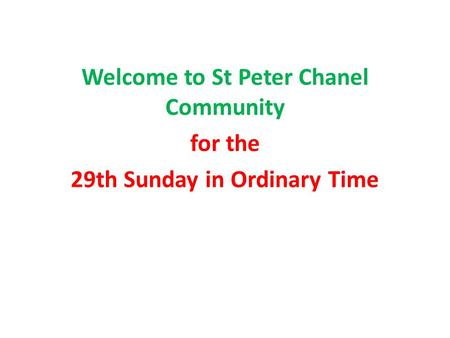 Welcome to St Peter Chanel Community for the 29th Sunday in Ordinary Time.