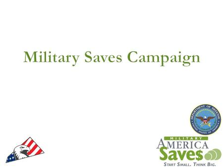  Who We Are  What We Do  What We've Done  What you Need to Know  2013 Military Saves Week Theme  How to Make the Campaign Successful and Desired.