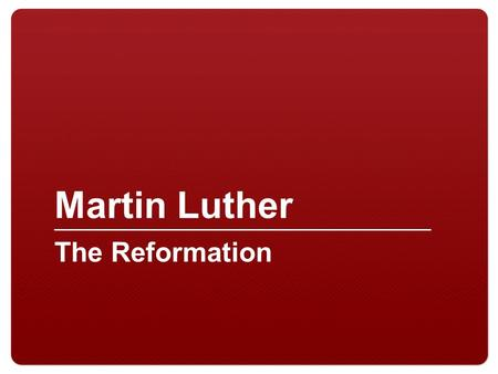 Martin Luther The Reformation. How to achieve Salvation (according to the Catholic Church) Follow church sacraments Pray to god Do works of Charity.