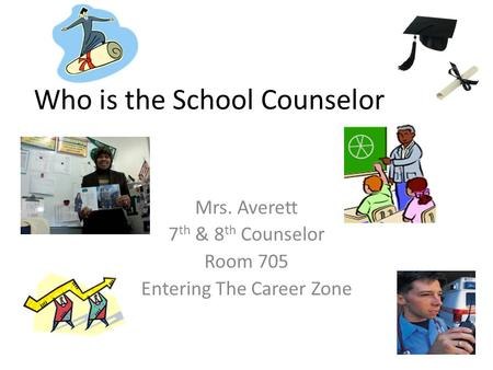 Who is the School Counselor Mrs. Averett 7 th & 8 th Counselor Room 705 Entering The Career Zone.
