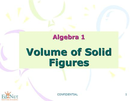 CONFIDENTIAL 1 Algebra 1 Volume of Solid Figures.