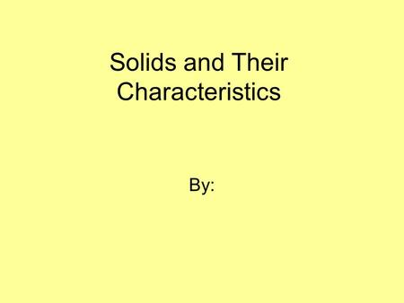 Solids and Their Characteristics By:. Cubes Cones Cylinders Square Pyramids Rectangular PrismsSpheres.