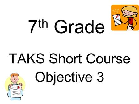 7 th Grade TAKS Short Course Objective 3. 7.6(A) The student is expected to use angle measurements to classify pairs of angles as complementary or supplementary;
