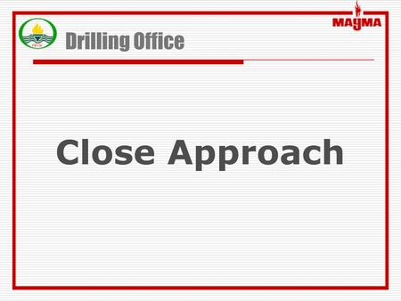 Drilling Office Close Approach. Close Approach (Cont')  Standard Proximity Calculations Normal <strong>Plane</strong>: MD interval is recommended because in horizontal.