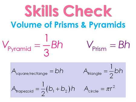 Skills Check Skills Check Volume of Prisms & Pyramids.