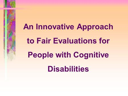 An Innovative Approach to Fair Evaluations for People with Cognitive Disabilities.