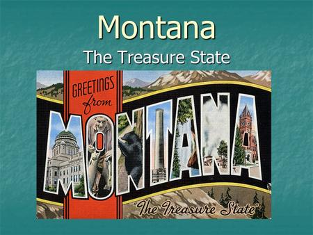 Montana The Treasure State. The seal shows some of Montana's beautiful scenery and tells what people were doing in pioneer times. The pick, shovel and.