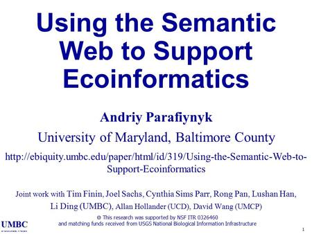 UMBC an Honors University in Maryland 1 Using the Semantic Web to Support Ecoinformatics Andriy Parafiynyk University of Maryland, Baltimore County