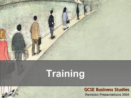 Tutor2u ™ GCSE Business Studies Revision Presentations 2004 Training.