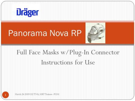 Full Face Masks w/Plug-In Connector Instructions for Use March 26 2009 O2 TNG, MRT Trainee - POM 1 Panorama Nova RP.