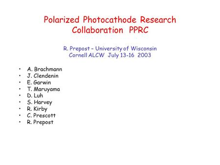 Polarized Photocathode Research Collaboration PPRC R. Prepost – University of Wisconsin Cornell ALCW July 13-16 2003 A. Brachmann J. Clendenin E. Garwin.