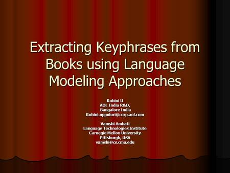 Extracting Keyphrases from Books using Language Modeling Approaches Rohini U AOL India R&D, Bangalore India Bangalore