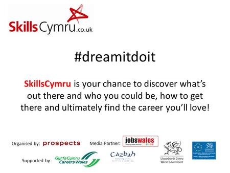 #dreamitdoit SkillsCymru is your chance to discover what's out there and who you could be, how to get there and ultimately find the career you'll love!