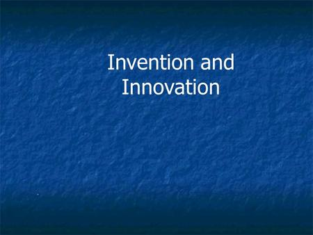 . Invention and Innovation. Important Terms Invention Invention Innovation Innovation Discovery Discovery Creativity Creativity Patents Patents Trademarks.
