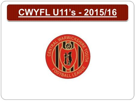 CWYFL U11's - 2015/16. Registrations Existing players registered to CWYFL The player registration form is supplied as a word form so that they can be.