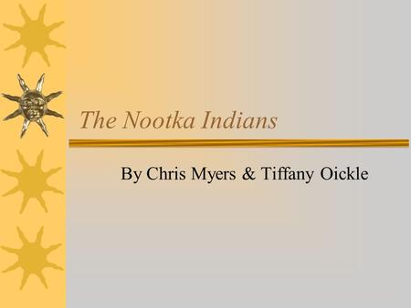 The Nootka Indians By Chris Myers & Tiffany Oickle.