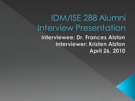  Education  Current Career  Work Environment  College Experience  Career Choice/Path  Advice 12/5/2015 Interviewer: K. Alston Interviewee: Dr. F.