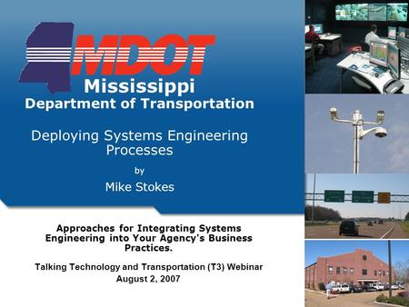 Approaches for Integrating Systems Engineering into Your Agency's Business Practices. Talking Technology and Transportation (T3) Webinar August 2, 2007.