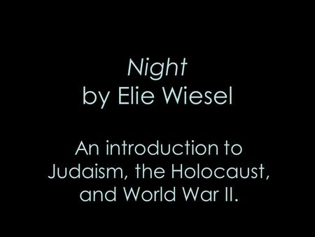 Night by Elie Wiesel An introduction to Judaism, the Holocaust, and World War II.